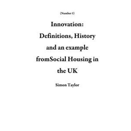 Innovation: Definitions, History and an example fromSocial Housing in the UK - eBook