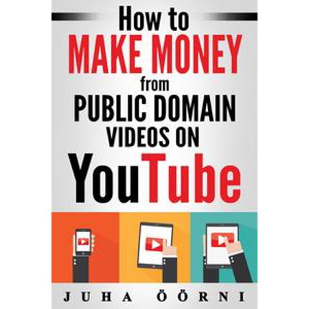 How To Make Money From Public Domain Videos On Youtube Ebook Walmart Com