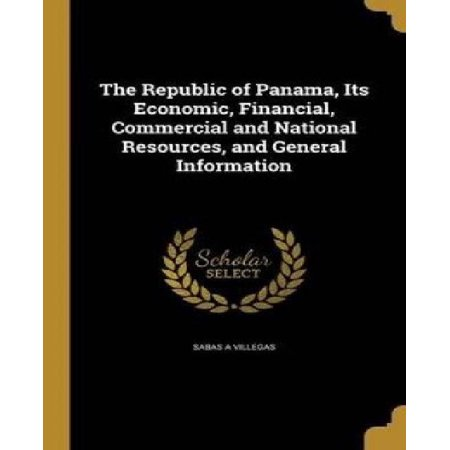 The Republic Of Panama  Its Economic  Financial  Commercial And National Resources  And General Information