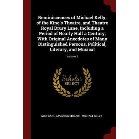 Reminiscences of Michael Kelly, of the King's Theatre, and Theatre Royal Drury Lane, Including a Period of Nearly Half a Century; With Original Anecdotes of Many Distinguished Persons, Political, Literary, and Musical; Volume 2 - Live With Kelly And Michael Halloween