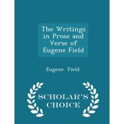 The Writings in Prose and Verse of Eugene Field - Scholar's Choice Edition