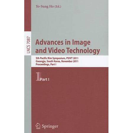 Advanced Technology Video - Advances in Image and Video Technology : 5th Pacific Rim Symposium, PSIVT 2011, Gwangju, South Korea, November 20-23, 2011, Proceedings, Part I