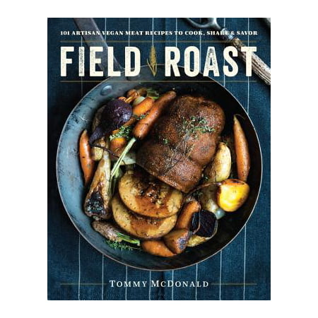 Field Roast : 101 Artisan Vegan Meat Recipes to Cook, Share, and Savor (Recipes For Imitation Crab Meat)
