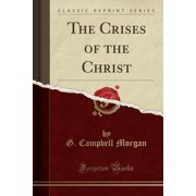 The Crises of the Christ (Classic Reprint)