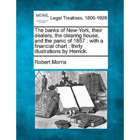 The Banks Of New York  Their Dealers  The Clearing House  And The Panic Of 1857  With A Financial Chart  Thirty Illustrations By Herrick