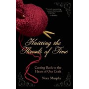 Knitting the Threads of Time : Casting Back to the Heart of Our Craft (Paperback)