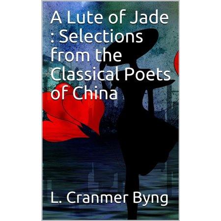 A Lute of Jade : Selections from the Classical Poets of China - eBook