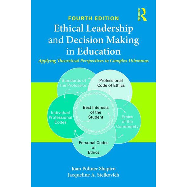 Ethical Leadership and Decision Making in Education: Applying Theoretical Perspectives to Complex Dilemmas (Paperback)
