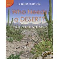 Who Needs a Desert? : A Desert Ecosystem