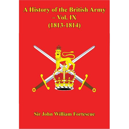 A History Of The British Army – Vol. IX – (1813-1814) -