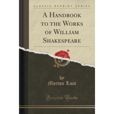 A Handbook to the Works of William Shakespeare (Classic Reprint)