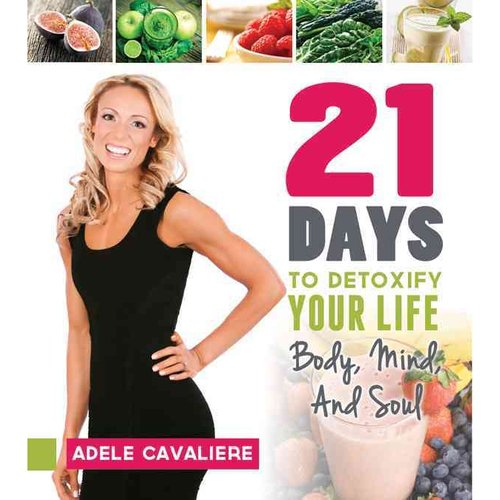 21 Days to Detoxify Your Life: Body, Mind, and Soul