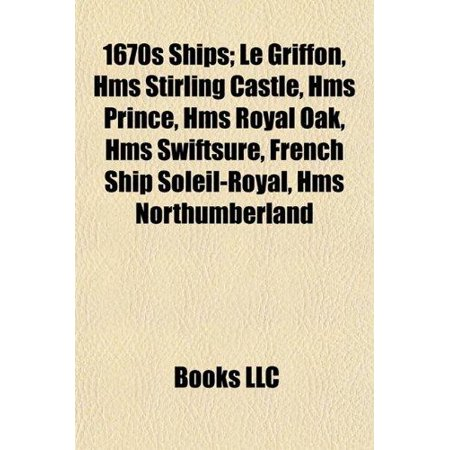 1670S Ships  Le Griffon  Hms Stirling Castle  Hms Prince  Hms Royal Oak  Hms Swiftsure  French Ship Soleil Royal  Hms Northumberland
