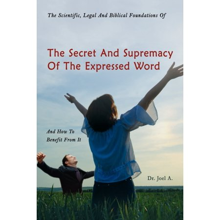 The Scientific, Legal and Biblical Foundations of the Secret and Supremacy of the Expressed Word and How to Benefit from (Benefits Of Meditating On The Word Of God)