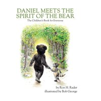 Daniel Meets the Spirit of the Bear : The Children's Book for Everyone (Hardcover)