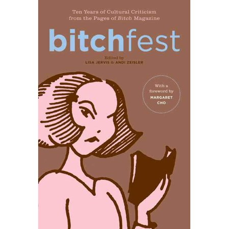BITCHfest : Ten Years of Cultural Criticism from the Pages of Bitch Magazine