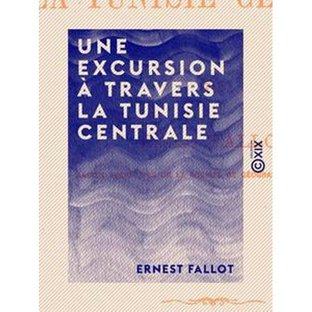 Une excursion à travers la Tunisie centrale - eBook