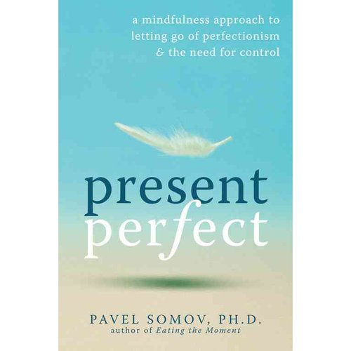 Present Perfect: A Mindfulness Approach to Letting Go of Perfectionism & the Need for Control
