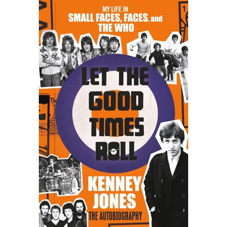 Let the Good Times Roll : My Life in Small Faces, Faces, and The (Good Face Shape)
