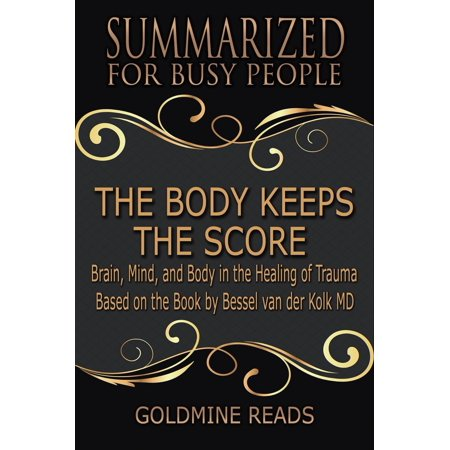 The Body Keeps the Score - Summarized for Busy People: Brain, Mind, and Body in the Healing of Trauma: Based on the Book by Bessel van der Kolk MD - eBook This book summary and analysis was created for individuals who want to extract the essential contents and are too busy to go through the full version. This book is not intended to replace the original book. Instead, we highly encourage you to buy the full version.Trauma happens in everyday life. Veterans and their families experience the aftermath of combat, one in five Americans has been molested, one in four grew up as alcoholic, one in three couples have engaged in physical violence. One of the pioneers on trauma, Dr. Bessel van der Kolk has spent three decades studying how trauma shapes the body and the brain which affects the trauma victim's capacity for pleasure, engagement, self-control, and trust. He leads us through innovative treatments that offer alternative paths to recovery by activating the brain's neuroplasticity. The Body Keeps the Score shows various studies by leading experts where they expose the power relationships have in hurting and healingand it shows hope for regaining control over our own lives.Wait no more, take action and get this book now!