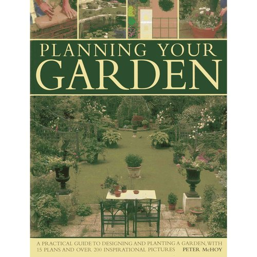 Planning Your Garden: A Practical Guide to Designing and Planting Your Garden, With 15 Plans and over 200 Inspirational Pictures