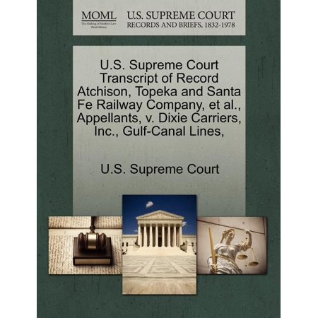 U.S. Supreme Court Transcript of Record Atchison, Topeka and Santa Fe Railway Company, et al., Appellants, V. Dixie Carriers, Inc., Gulf-Canal Lines,
