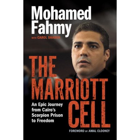 The Marriott Cell  An Epic Journey From Cairos Scorpion Prison To Freedom