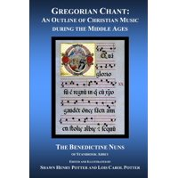 Gregorian Chant: An Outline of Christian Music during the Middle Ages (Paperback)