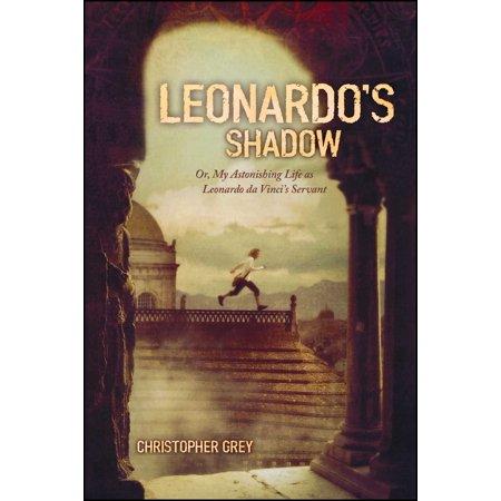 Leonardo's Shadow : Or, My Astonishing Life as Leonardo da Vinci's Servant