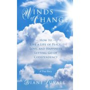 Winds of Change How To Live A Life Of Peace, Love, And Happiness Letting Go Of Codependency - eBook