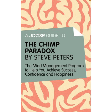 A Joosr Guide to… The Chimp Paradox by Steve Peters: The Mind Management Program to Help You Achieve Success, Confidence, and Happiness -