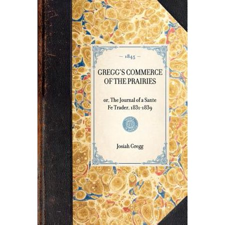 Gregg's Commerce of the Prairies : Or, the Journal of a Sante Fe Trader, 1831-1839