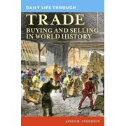 Greenwood Press Daily Life Through History: Daily Life Through Trade: Buying and Selling in World History (Hardcover)
