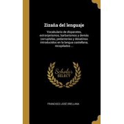 Ziza�a del lenguaje: Vocabulario de disparates, extranjerismos, barbarismos y dem�s corruptelas, pedanter�as y desatinos introducidos en la Hardcover