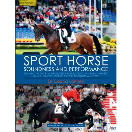 Sport Horse Soundness and Performance : Training Advice for Dressage, Showjumping and Event Horses from Champion Riders, Equine Scientists and Vets - Halloween Fancy Dress For Horse And Rider