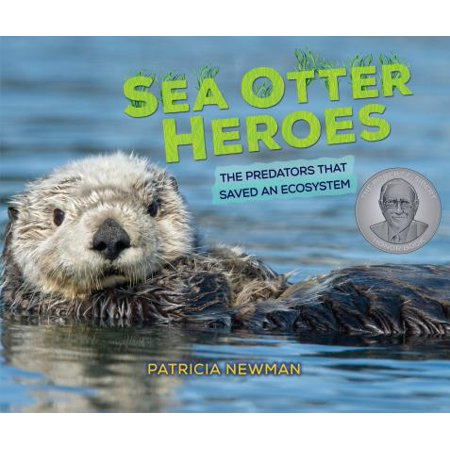 Sea Otter Heroes : The Predators That Saved an -