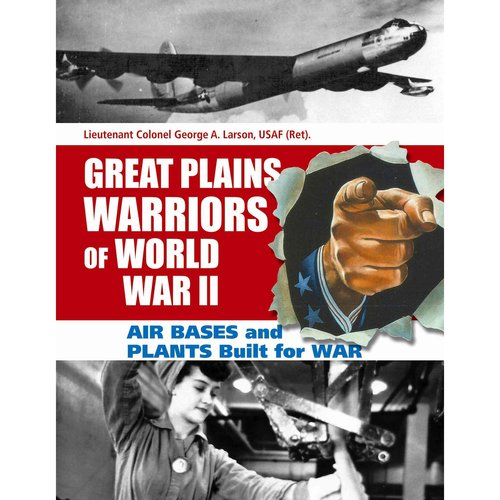 Great Plains Warriors of World War II: Air Bases and Plants Built for War