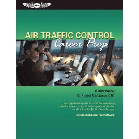 Air Traffic Control Career Prep : A Comprehensive Guide to One of the Best-Paying Federal Government Careers, Including Test Preparation for the Initial Air Traffic Control (The Best Career Test)