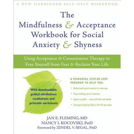 The Mindfulness and Acceptance Workbook for Social Anxiety and Shyness : Using Acceptance and Commitment Therapy to Free Yourself from Fear and Reclaim Your