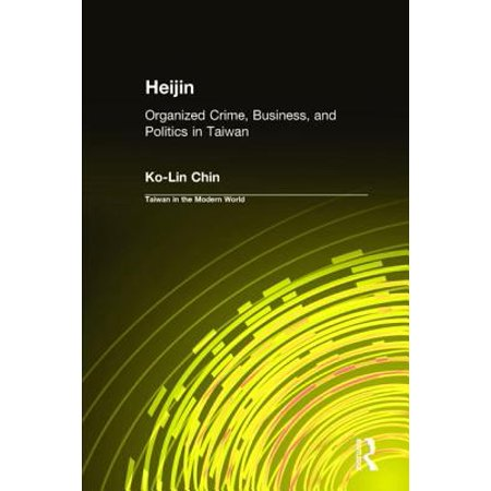 Heijin : Organized Crime, Business, and Politics in Taiwan: Organized  Crime, Business, and Politics in Taiwan