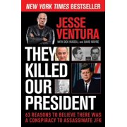 They Killed Our President : 63 Reasons to Believe There Was a Conspiracy to Assassinate JFK