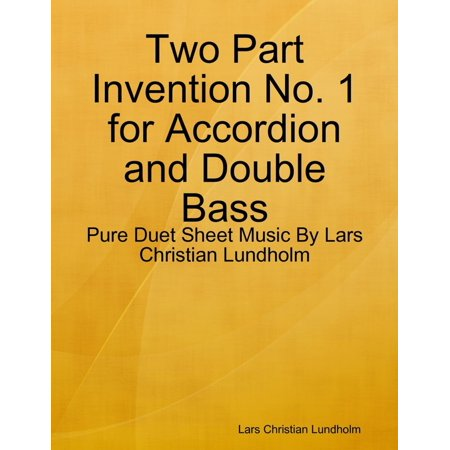 - Two Part Invention No. 1 for Accordion and Double Bass - Pure Duet Sheet Music By Lars Christian Lundholm - eBook