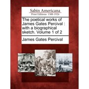 The Poetical Works of James Gates Percival : With a Biographical Sketch. Volume 1 of 2