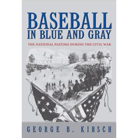Baseball in Blue and Gray : The National Pastime During the Civil