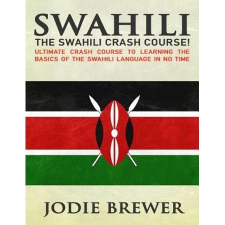 Swahili: The Swahili Crash Course: Ultimate Crash Course to Learning the Basics of the Swahili Language Time - (The Spread Of Bantu Languages Including Swahili)