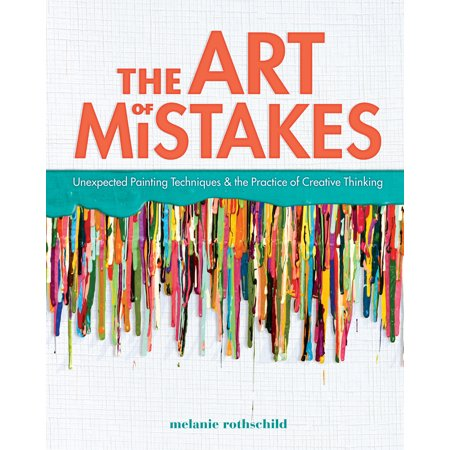 The Art of Mistakes : Unexpected Painting Techniques and the Practice of Creative (Best Music For Creative Thinking)