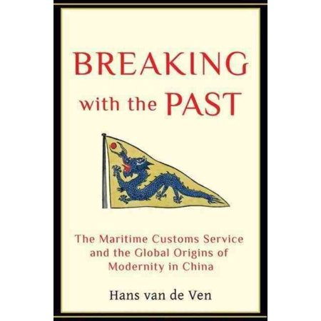 Breaking With The Past  The Maritime Customs Service And The Global Origins Of Modernity In China