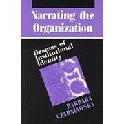 Narrating the Organization : Dramas of Institutional Identity