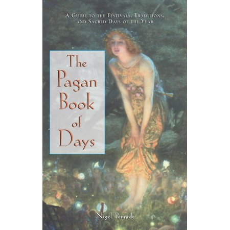 The Pagan Book of Days : A Guide to the Festivals, Traditions, and Sacred Days of the Year