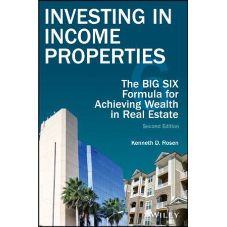 Investing In Income Properties  The Big Six Formula For Achieving Wealth In Real Estate